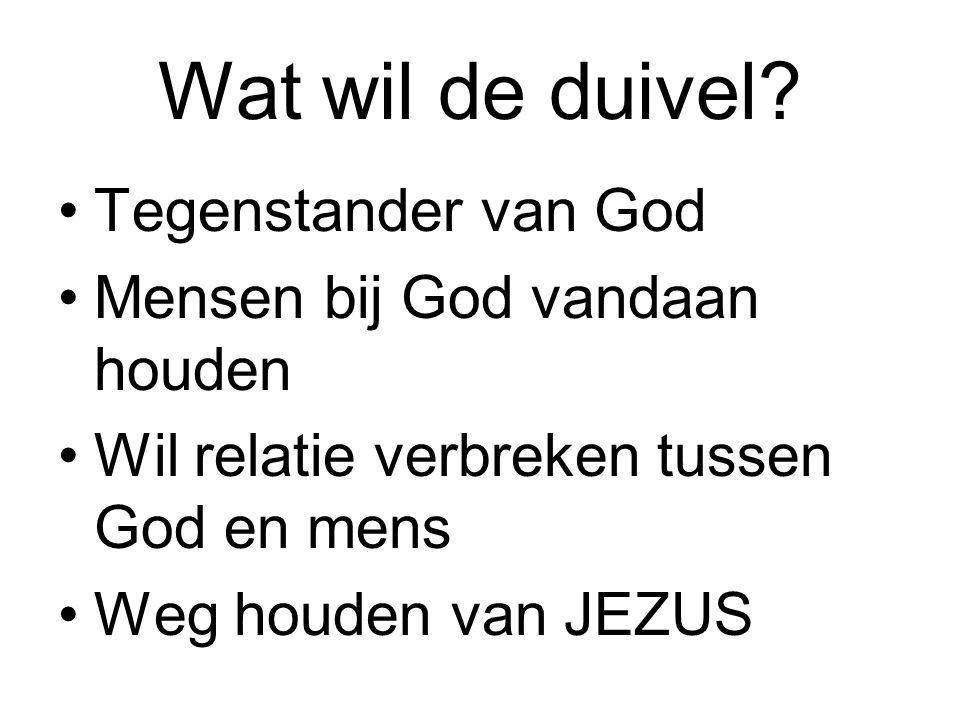 Wat wil de duivel Tegenstander van God Mensen bij God vandaan houden
