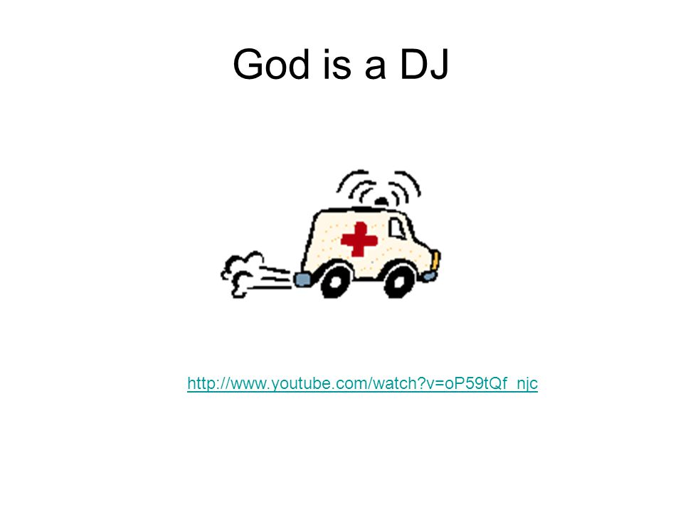 God is a DJ http://www.youtube.com/watch v=oP59tQf_njc