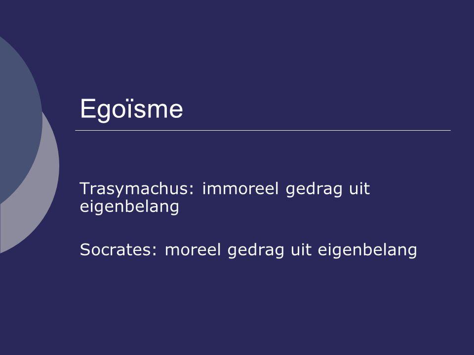 Egoïsme Trasymachus: immoreel gedrag uit eigenbelang