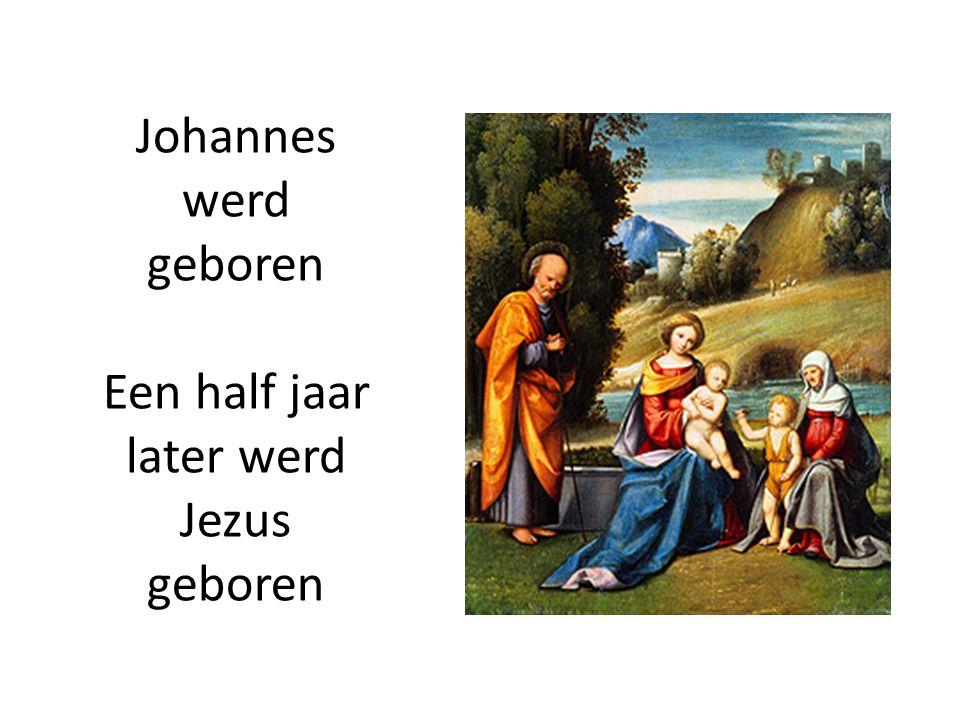 Een half jaar later werd Jezus geboren