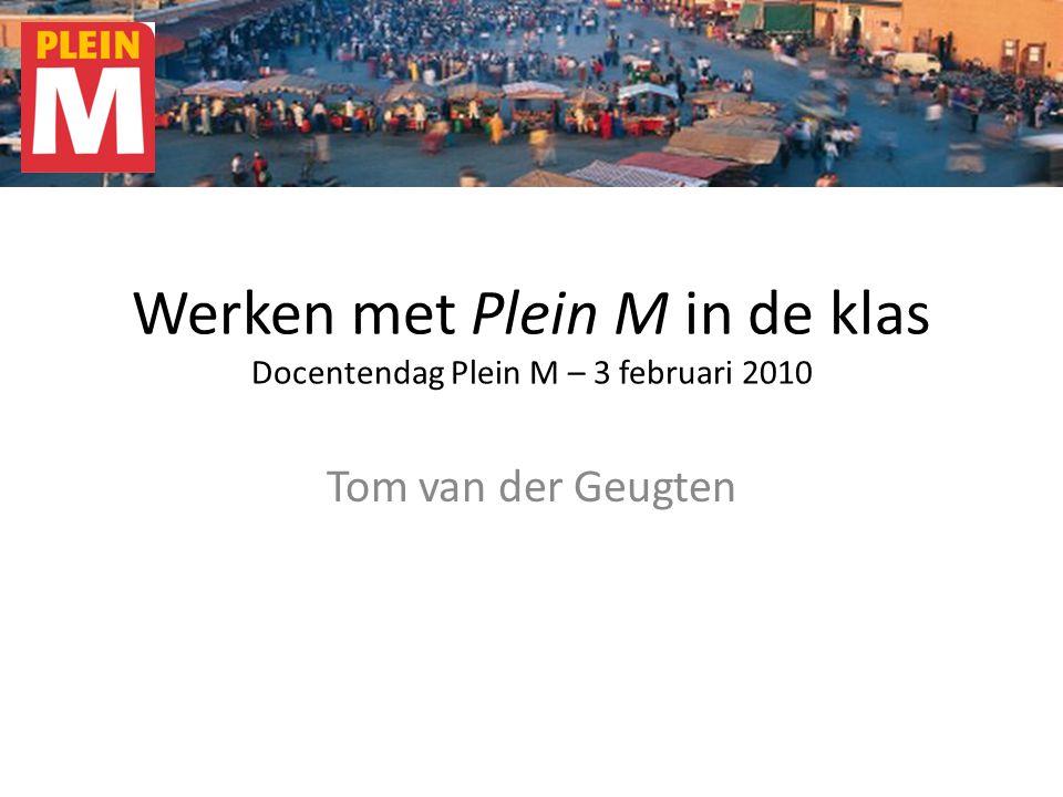 Werken met Plein M in de klas Docentendag Plein M – 3 februari 2010