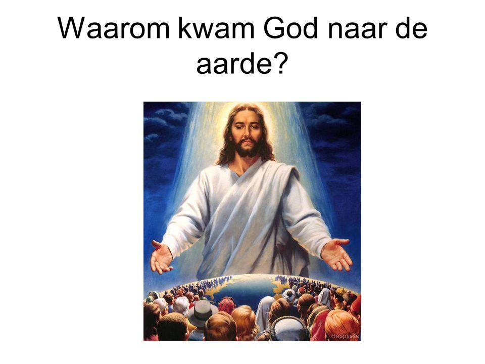 Waarom kwam God naar de aarde