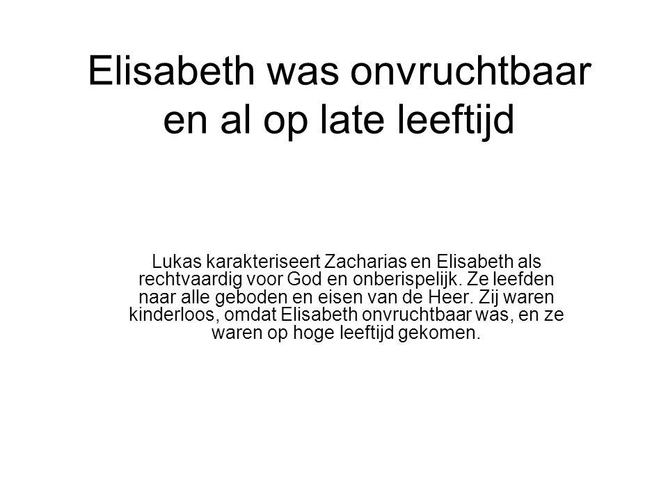 Elisabeth was onvruchtbaar en al op late leeftijd