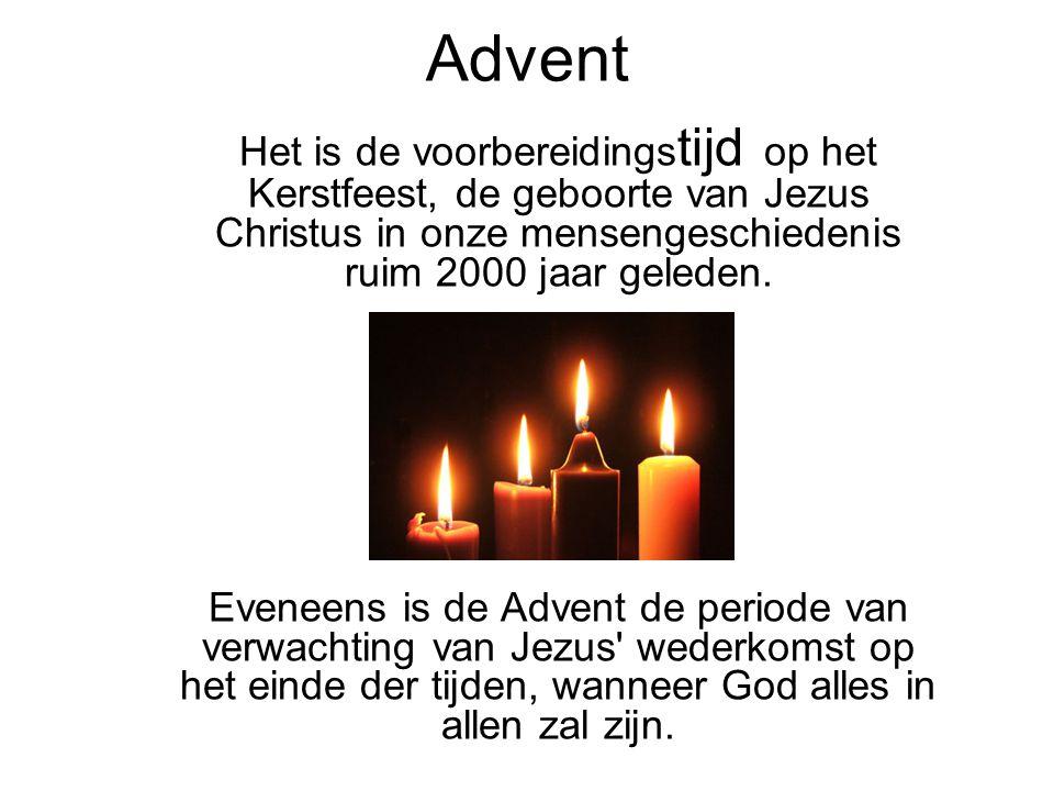 Advent Het is de voorbereidingstijd op het Kerstfeest, de geboorte van Jezus Christus in onze mensengeschiedenis ruim 2000 jaar geleden.