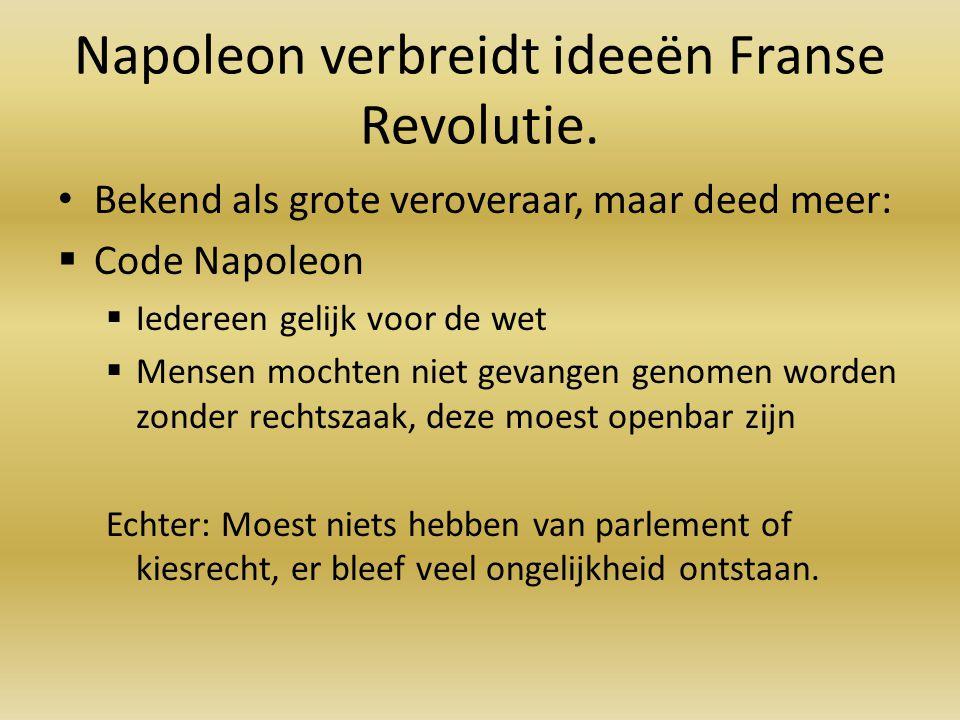 Napoleon verbreidt ideeën Franse Revolutie.