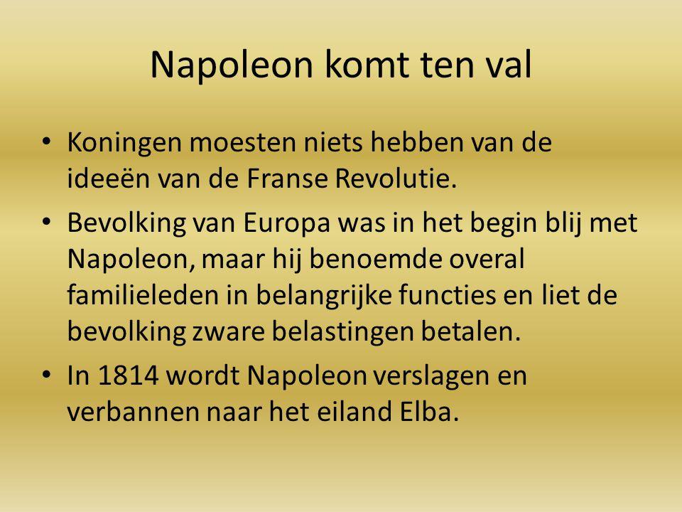 Napoleon komt ten val Koningen moesten niets hebben van de ideeën van de Franse Revolutie.