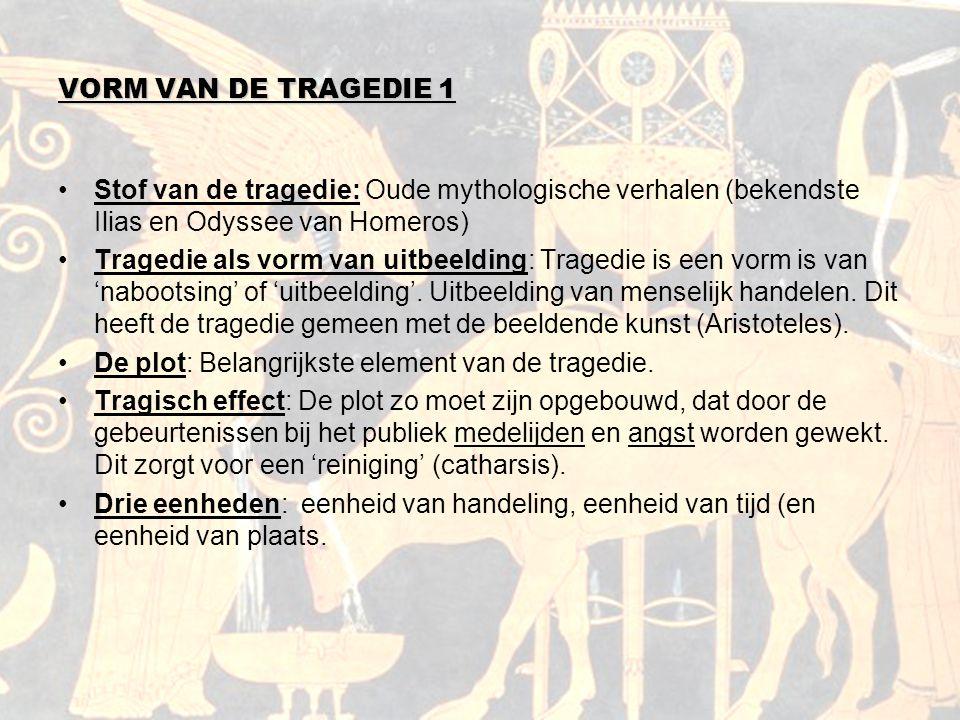 VORM VAN DE TRAGEDIE 1 Stof van de tragedie: Oude mythologische verhalen (bekendste Ilias en Odyssee van Homeros)