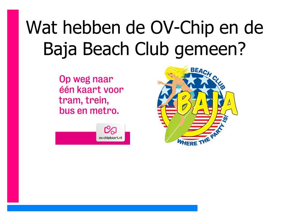 Wat hebben de OV-Chip en de Baja Beach Club gemeen