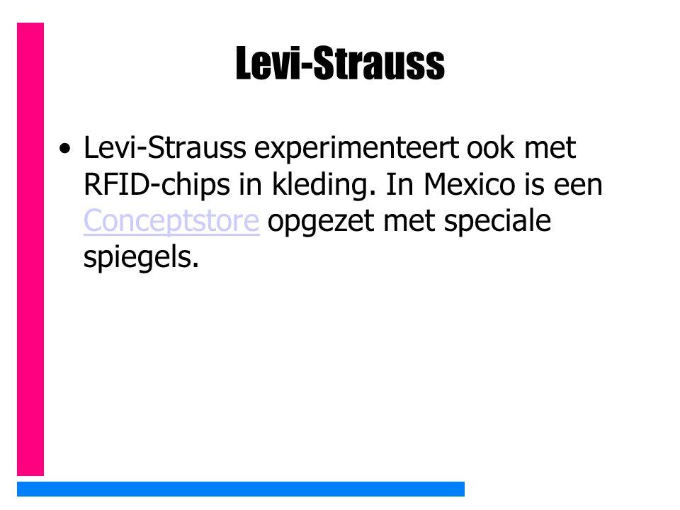 Levi-Strauss Levi-Strauss experimenteert ook met RFID-chips in kleding. In Mexico is een Conceptstore opgezet met speciale spiegels.