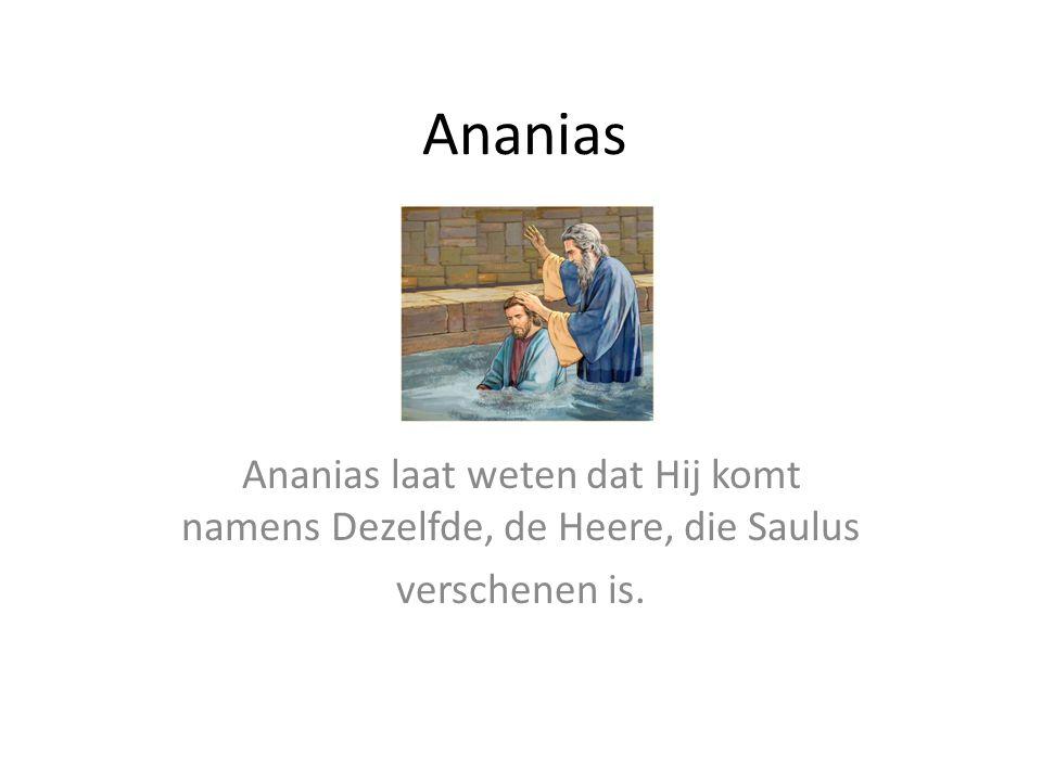 Ananias laat weten dat Hij komt namens Dezelfde, de Heere, die Saulus