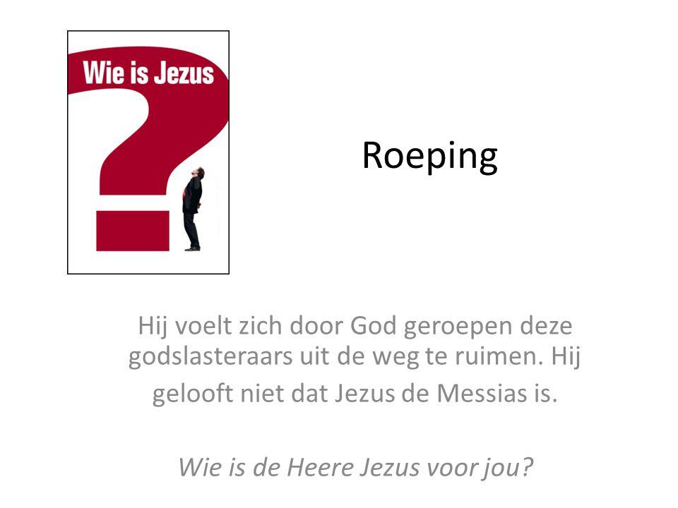 Roeping Hij voelt zich door God geroepen deze godslasteraars uit de weg te ruimen. Hij. gelooft niet dat Jezus de Messias is.