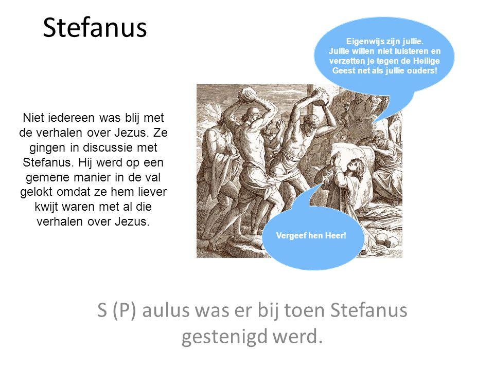 S (P) aulus was er bij toen Stefanus gestenigd werd.