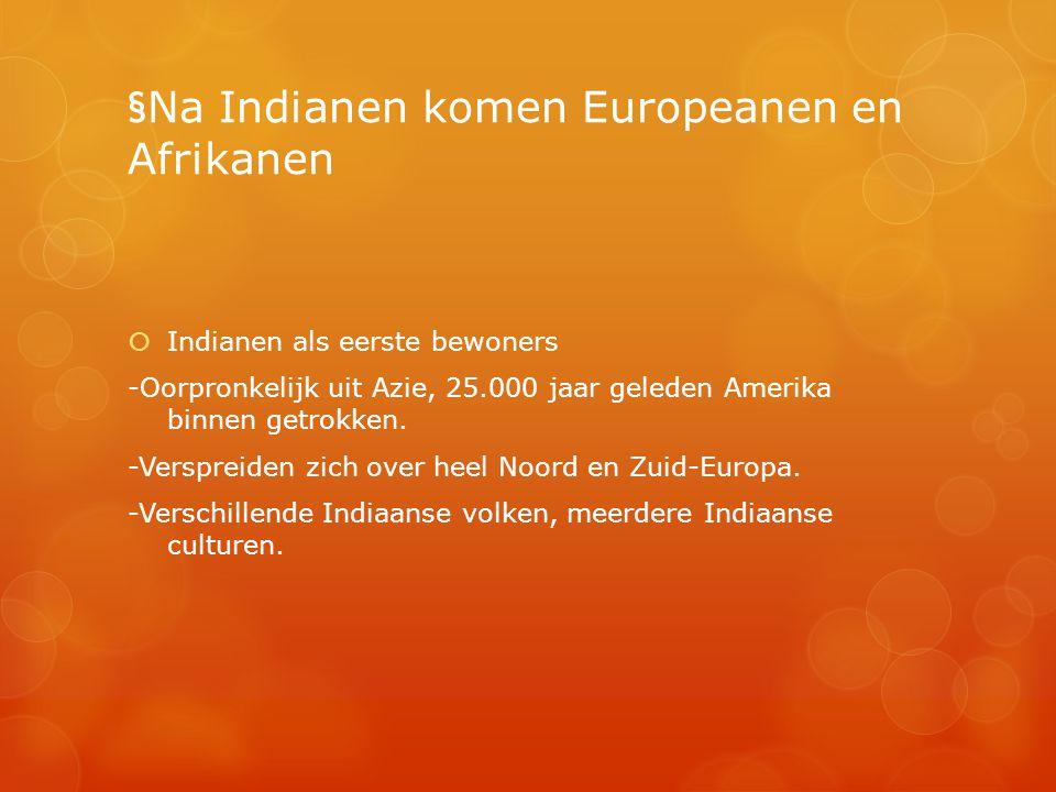 §Na Indianen komen Europeanen en Afrikanen