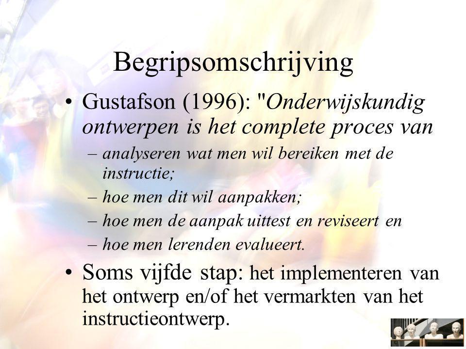 Begripsomschrijving Gustafson (1996): Onderwijskundig ontwerpen is het complete proces van. analyseren wat men wil bereiken met de instructie;