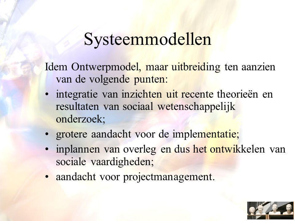 Systeemmodellen Idem Ontwerpmodel, maar uitbreiding ten aanzien van de volgende punten:
