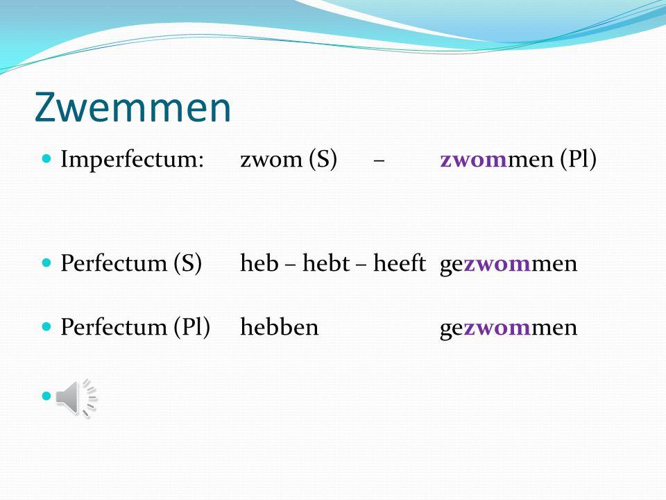 Zwemmen Imperfectum: zwom (S) – zwommen (Pl)