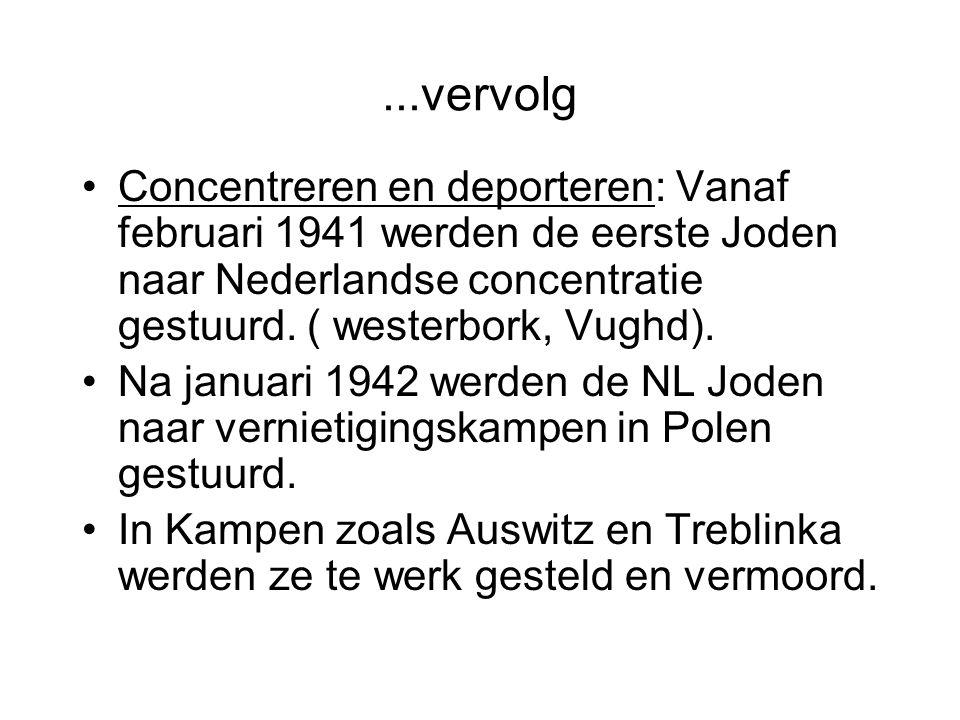 ...vervolg Concentreren en deporteren: Vanaf februari 1941 werden de eerste Joden naar Nederlandse concentratie gestuurd. ( westerbork, Vughd).