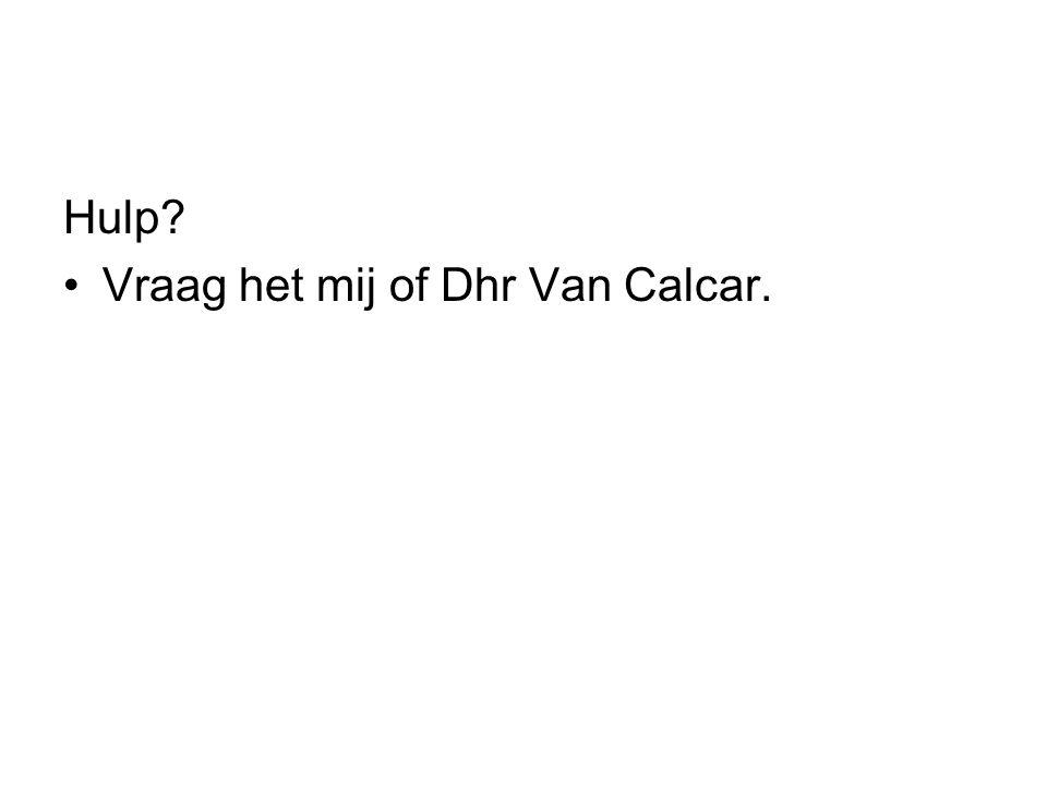 Hulp Vraag het mij of Dhr Van Calcar.