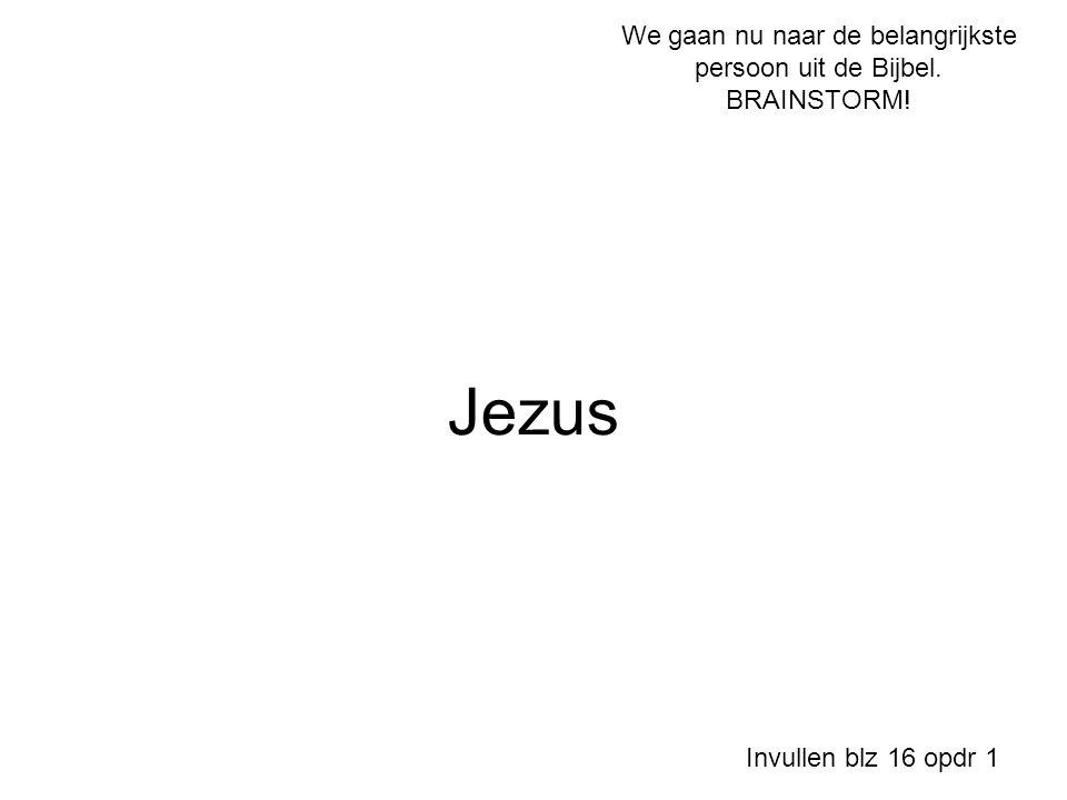 We gaan nu naar de belangrijkste persoon uit de Bijbel. BRAINSTORM!
