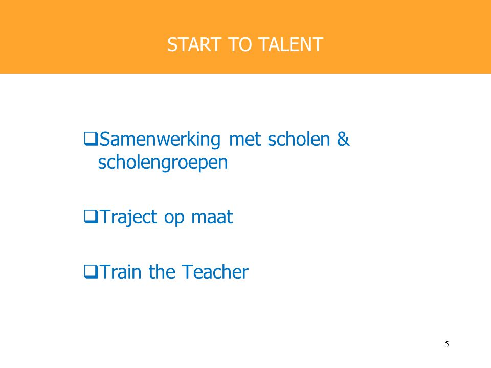 START TO TALENT Samenwerking met scholen & scholengroepen Traject op maat Train the Teacher