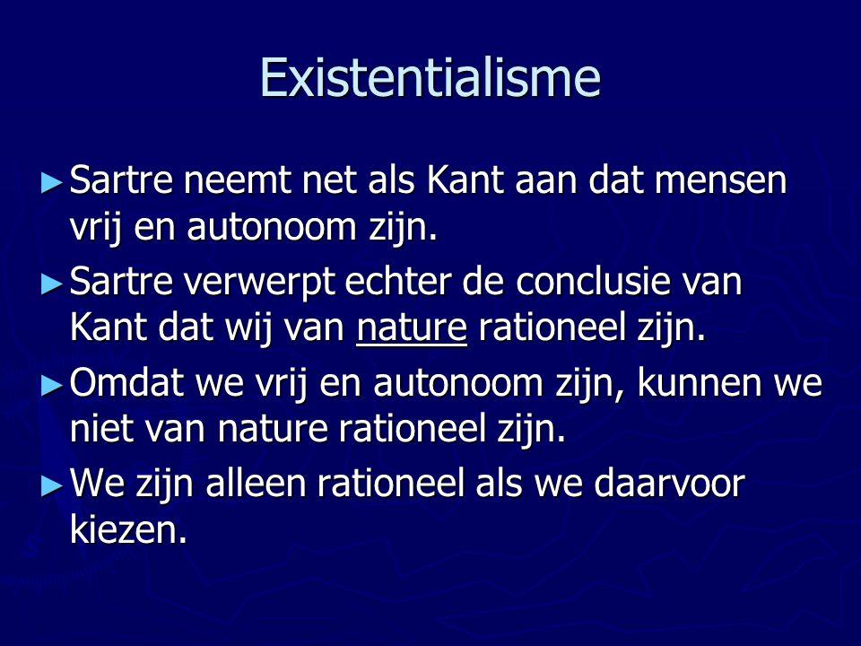 Existentialisme Sartre neemt net als Kant aan dat mensen vrij en autonoom zijn.