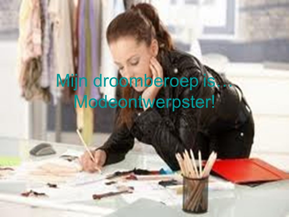 Mijn droomberoep is… Modeontwerpster!