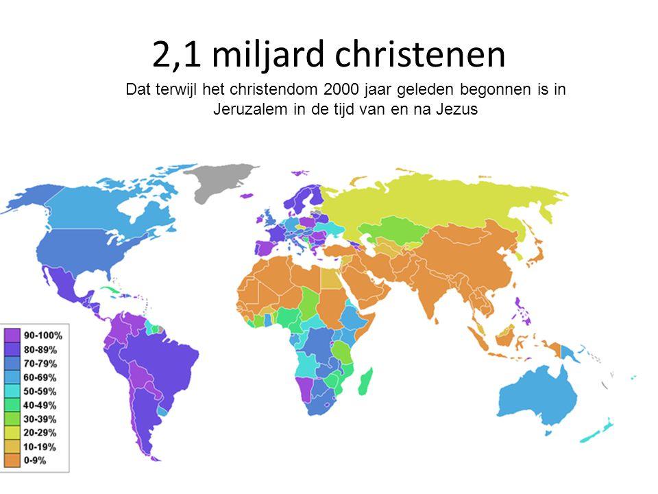 2,1 miljard christenen Dat terwijl het christendom 2000 jaar geleden begonnen is in Jeruzalem in de tijd van en na Jezus.