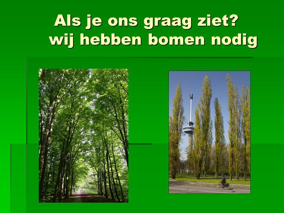 Als je ons graag ziet wij hebben bomen nodig
