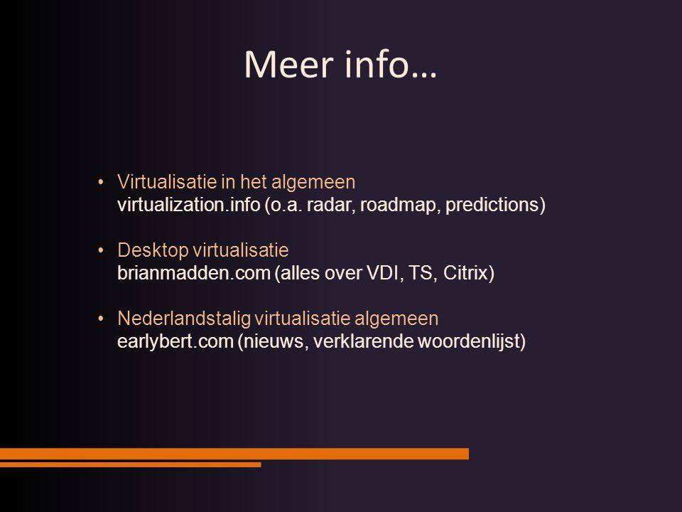 Meer info… Virtualisatie in het algemeen virtualization.info (o.a. radar, roadmap, predictions)