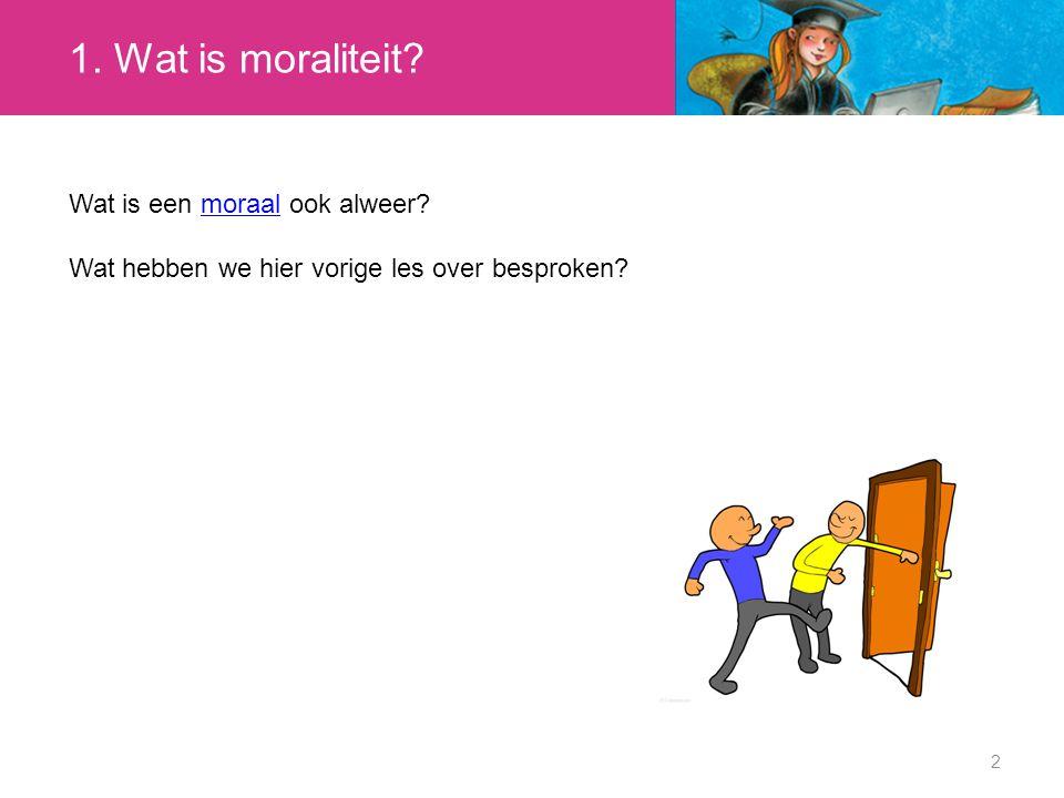 1. Wat is moraliteit Wat is een moraal ook alweer