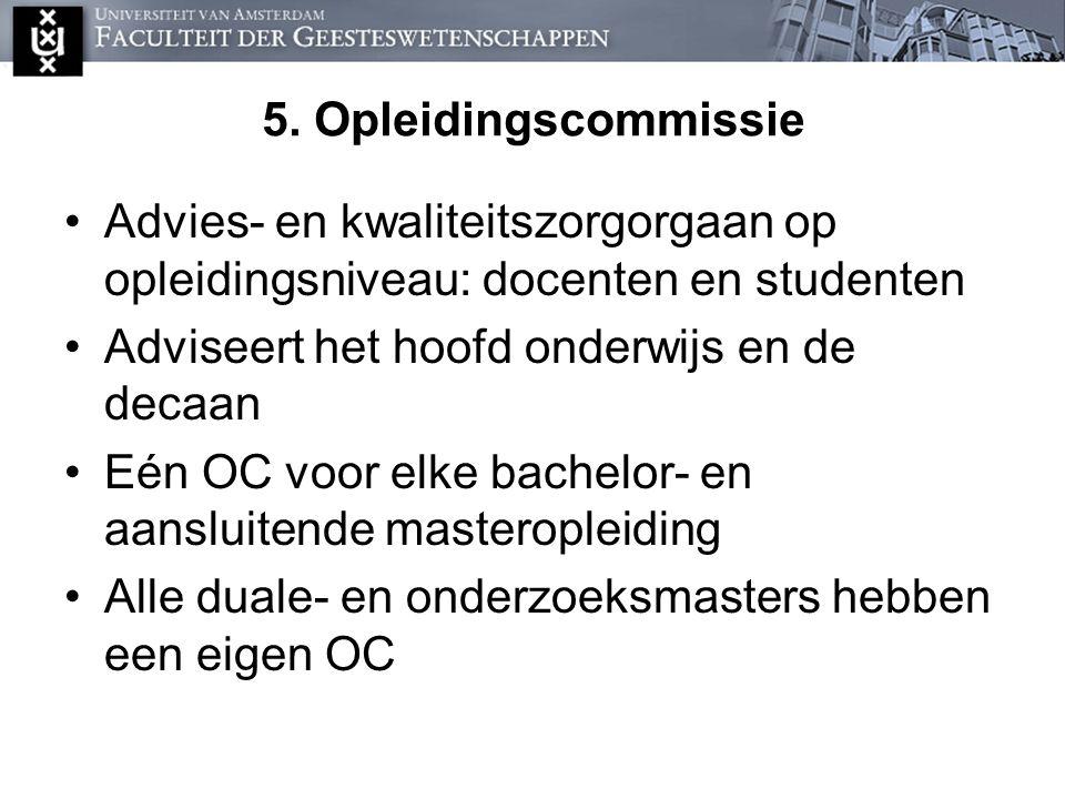 5. Opleidingscommissie Advies- en kwaliteitszorgorgaan op opleidingsniveau: docenten en studenten. Adviseert het hoofd onderwijs en de decaan.