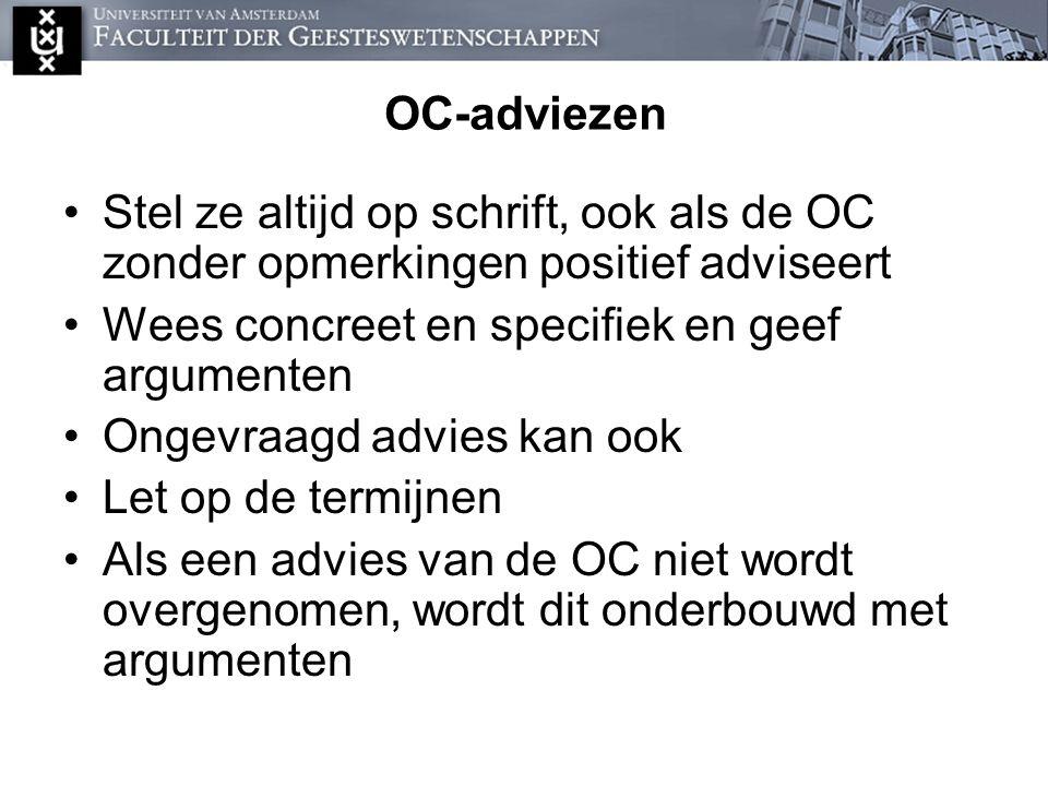 OC-adviezen Stel ze altijd op schrift, ook als de OC zonder opmerkingen positief adviseert. Wees concreet en specifiek en geef argumenten.
