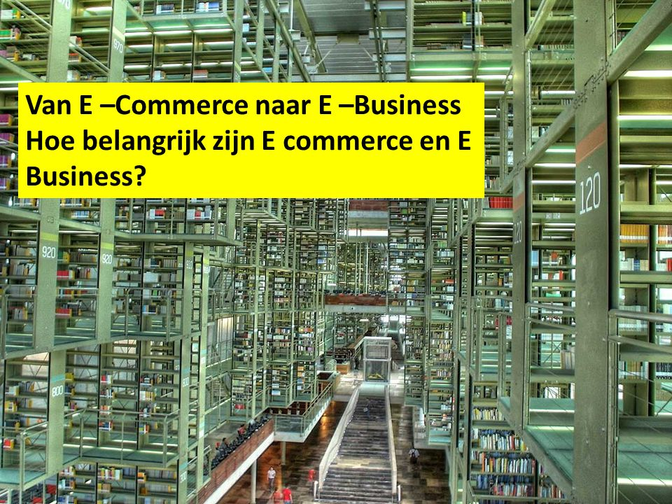 Van E –Commerce naar E –Business