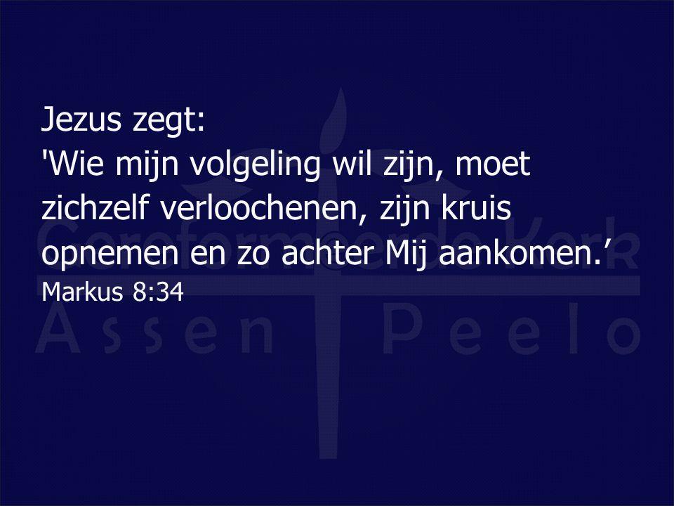 Jezus zegt: Wie mijn volgeling wil zijn, moet zichzelf verloochenen, zijn kruis opnemen en zo achter Mij aankomen.'