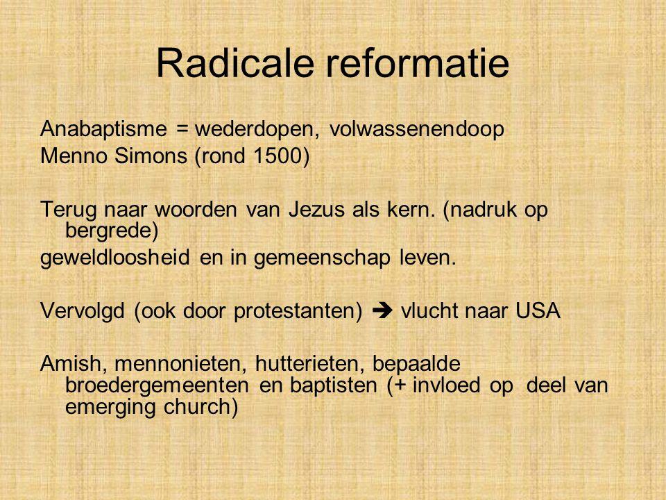 Radicale reformatie Anabaptisme = wederdopen, volwassenendoop