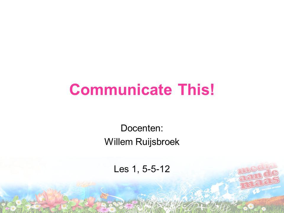 Docenten: Willem Ruijsbroek Les 1, 5-5-12