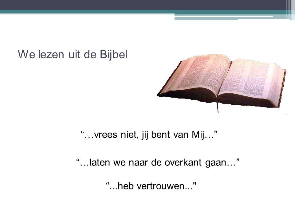 We lezen uit de Bijbel …vrees niet, jij bent van Mij…