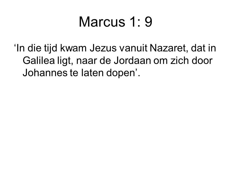 Marcus 1: 9 'In die tijd kwam Jezus vanuit Nazaret, dat in Galilea ligt, naar de Jordaan om zich door Johannes te laten dopen'.