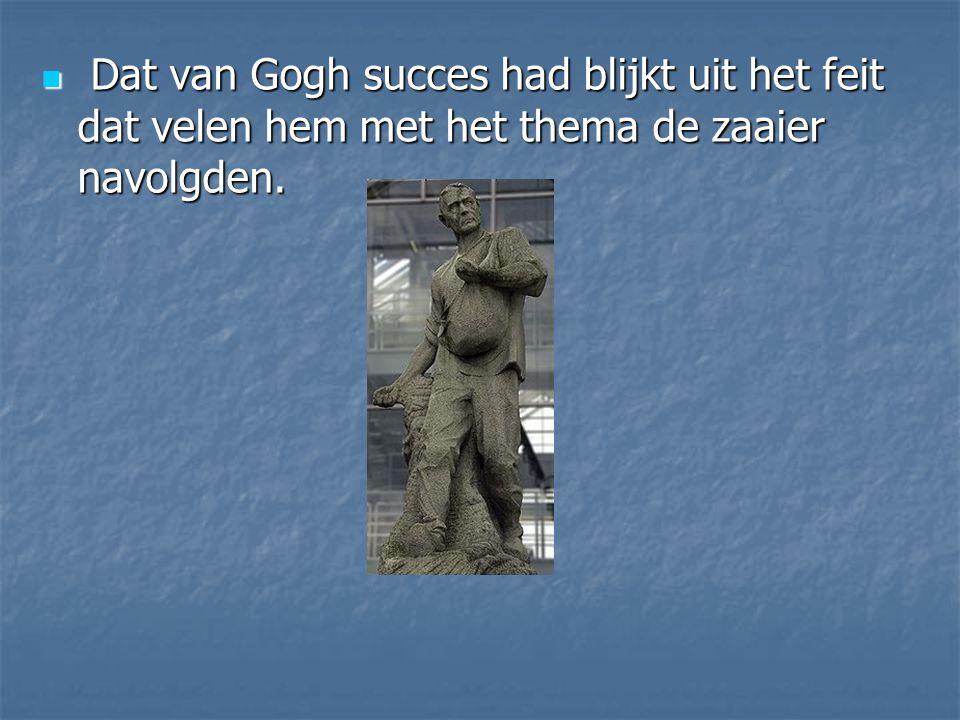 Dat van Gogh succes had blijkt uit het feit dat velen hem met het thema de zaaier navolgden.