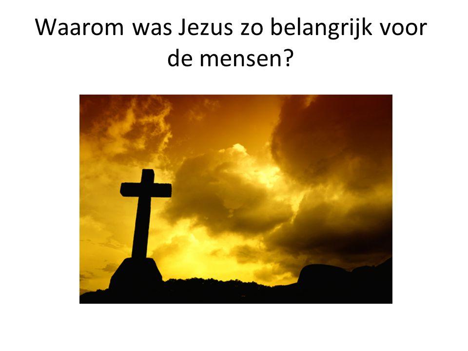 Waarom was Jezus zo belangrijk voor de mensen