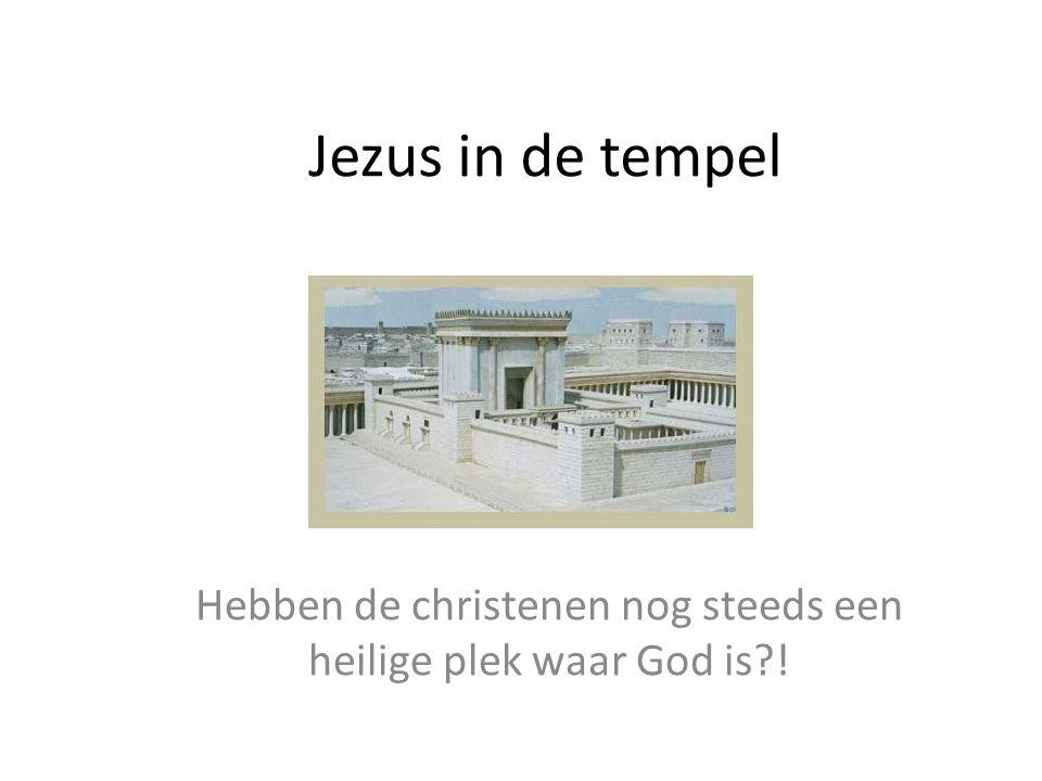 Hebben de christenen nog steeds een heilige plek waar God is !