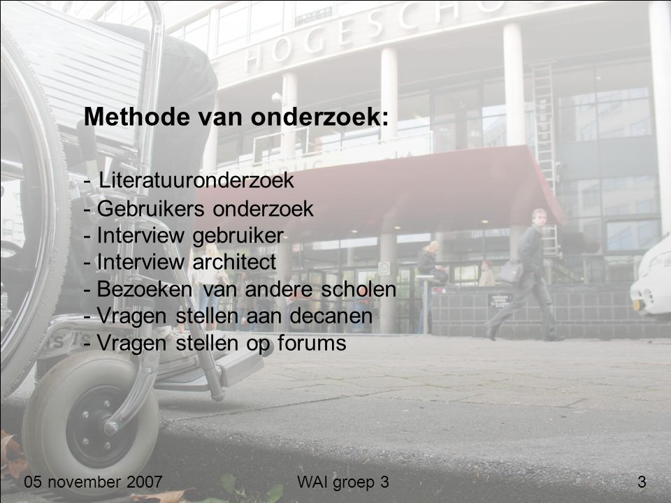 Methode van onderzoek: - Literatuuronderzoek - Gebruikers onderzoek - Interview gebruiker - Interview architect - Bezoeken van andere scholen - Vragen stellen aan decanen - Vragen stellen op forums