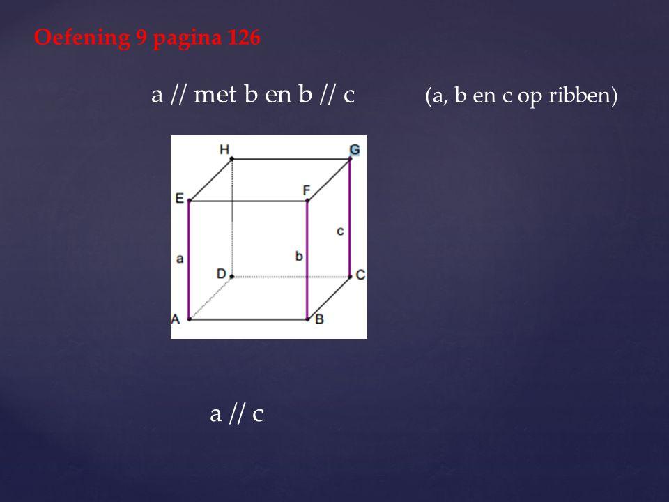 a // met b en b // c (a, b en c op ribben)