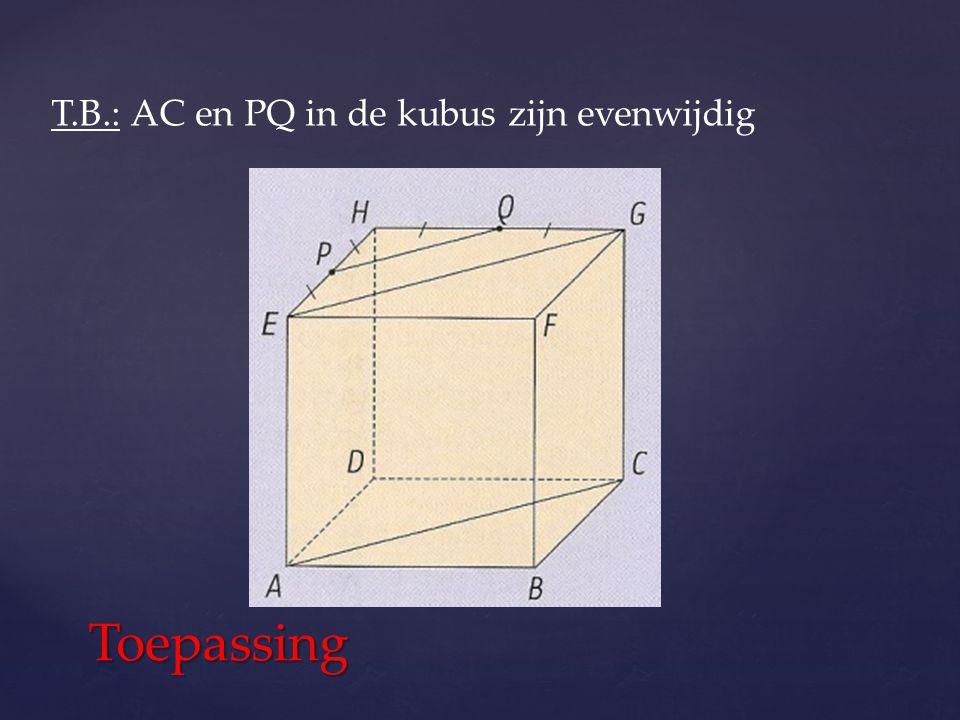 T.B.: AC en PQ in de kubus zijn evenwijdig Toepassing