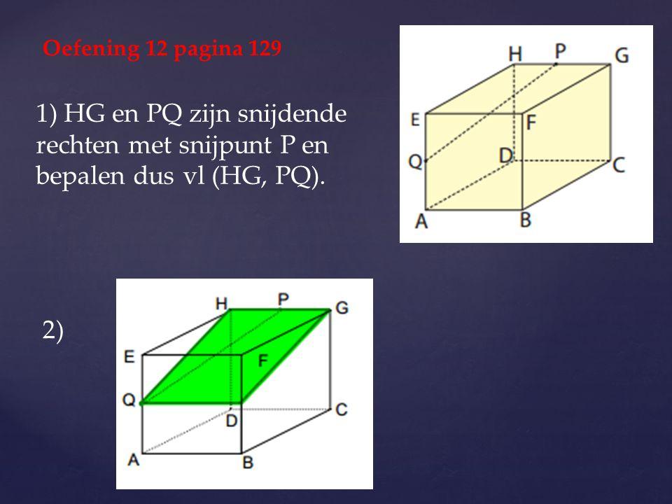 Oefening 12 pagina 129 1) HG en PQ zijn snijdende rechten met snijpunt P en bepalen dus vl (HG, PQ).
