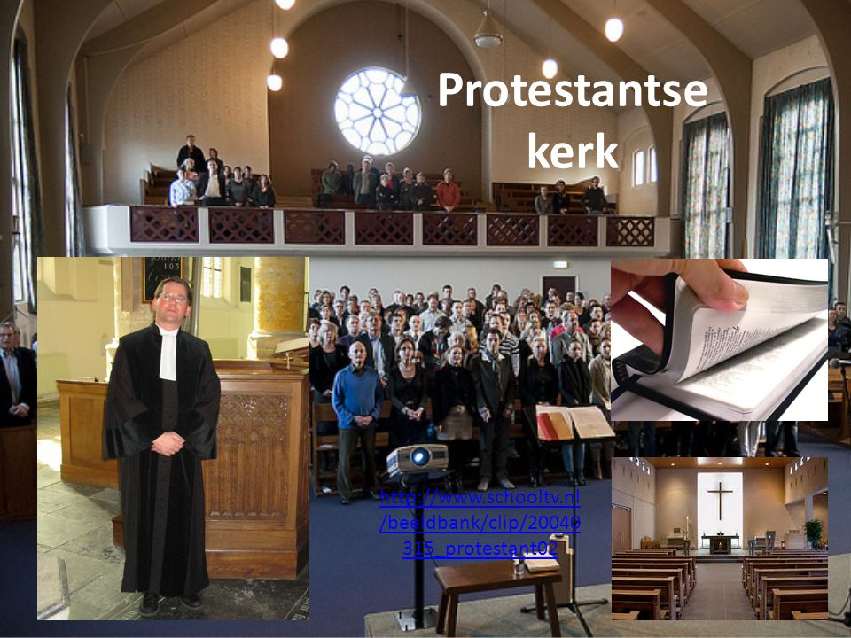 Protestantse kerk http://www.schooltv.nl/beeldbank/clip/20040315_protestant02