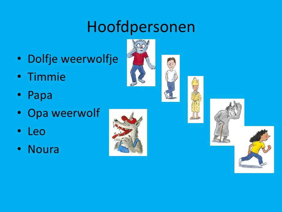 Hoofdpersonen Dolfje weerwolfje Timmie Papa Opa weerwolf Leo Noura