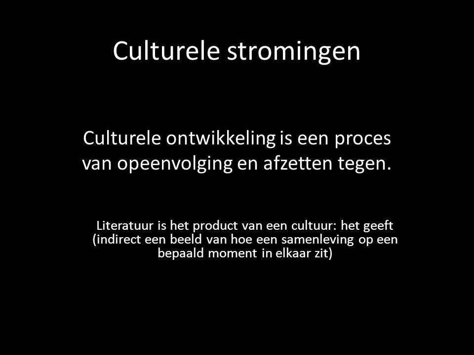 Culturele stromingen Culturele ontwikkeling is een proces van opeenvolging en afzetten tegen.