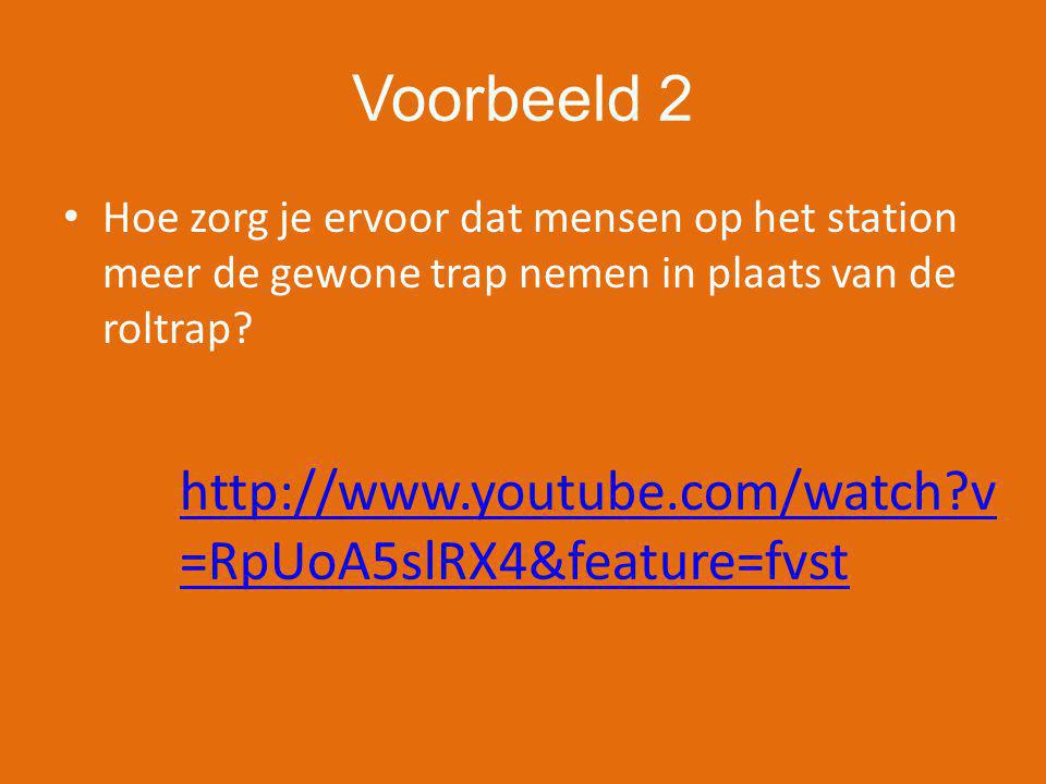 Voorbeeld 2 http://www.youtube.com/watch v=RpUoA5slRX4&feature=fvst