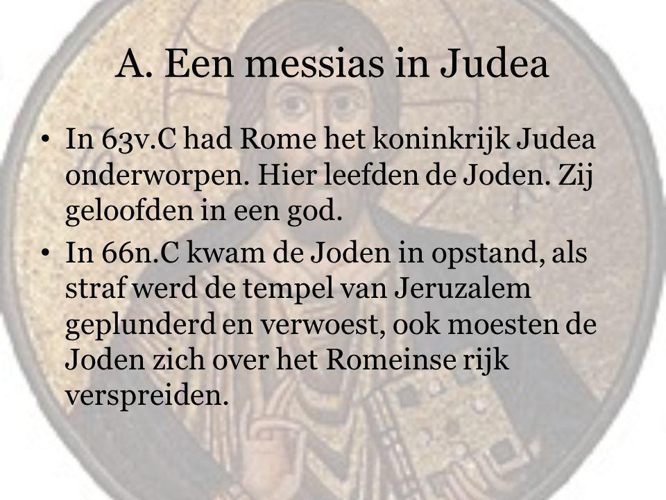 A. Een messias in Judea In 63v.C had Rome het koninkrijk Judea onderworpen. Hier leefden de Joden. Zij geloofden in een god.
